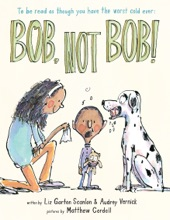 Bob, Not Bob! *to be read as though you have the worst cold ever