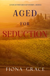 Aged for Seduction (A Tuscan Vineyard Cozy Mystery—Book 4)