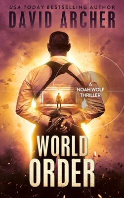 World Order - A Noah Wolf Thriller - David Archer book