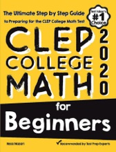 CLEP College Math For Beginners: The Ultimate Step By Step Guide To Preparing For The CLEP College Math Test