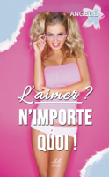 Download and Read Online L'aimer ? N'importe quoi !