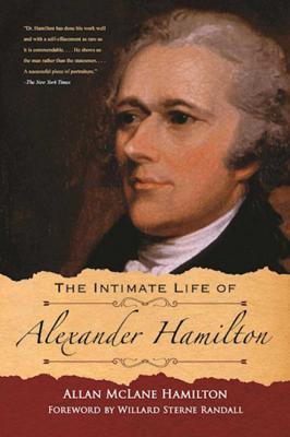 Allan Mclane Hamilton & Willard Sterne Randall - The Intimate Life of Alexander Hamilton book