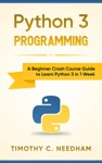 Python 3 Programming A Beginner Crash Course Guide To Learn Python 3 In 1 Week