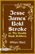 Jesse James' Bold Stroke; Or, The Double Bank Robbery