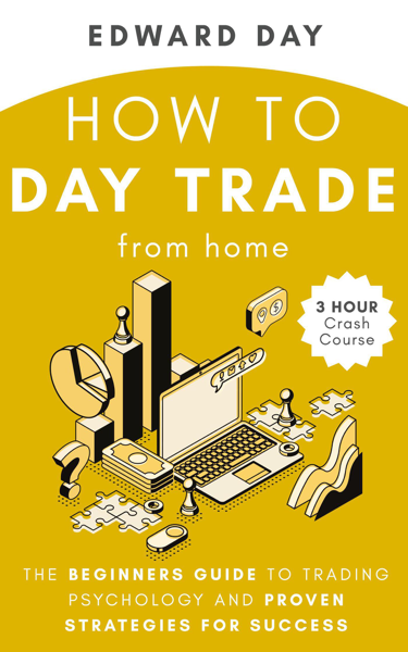 How to Day Trade From Home: The Beginners Guide to Trading Psychology and Proven Strategies for Success- 3 Hour Crash Course