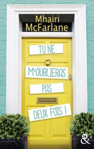 Mhairi McFarlane - Tu ne m'oublieras pas deux fois !