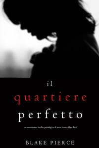 Il Quartiere Perfetto (Un emozionante thriller psicologico di Jessie Hunt—Libro Due) Book Cover