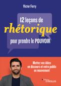 12 leçons de rhétorique pour prendre pouvoir