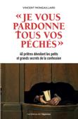 Je vous pardonne tous vos péchés-40 prêtres dévoilent les petits et grands secrets de la confession