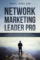 Phil Nolan - Network Marketing Pro: Beginners Guide For Introverts On How To Build a Network Marketing Business Empire Recruiting People On Social Media Without Direct Sales – Unlock Your Leadership Skills! artwork