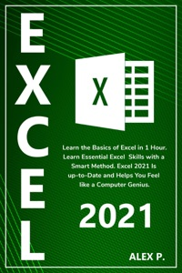 Excel 2021: Learn the Basics of Excel in 1 Hour. Learn Essential Excel Skills with a Smart Method. Excel 2021 Is up-to-Date and Helps You Feel like a Computer Genius. Book Cover