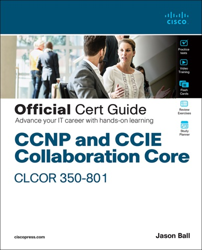 CCNP and CCIE Collaboration Core CLCOR 350-801 Official Cert Guide, 1/e E-Book Download