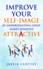 Justin Clottey - Improve Your Self-Image by Understanding What Makes Someone Attractive portada