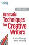 Dramatic Techniques For Creative Writers Turbo-Charge Your Writing