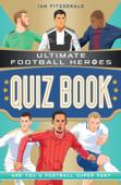Ultimate Football Heroes Quiz Book