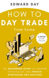 How to Day Trade From Home: The Beginners Guide to Trading Psychology and Proven Strategies for Success