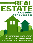 Real Estate: Blueprint for Success: Flipping Houses, Home Buying and Rental Properties