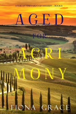 Aged for Acrimony (A Tuscan Vineyard Cozy Mystery—Book 6)
