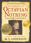 The Astonishing Life Of Octavian Nothing Traitor To The Nation Volume I