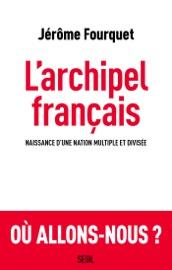 L Archipel Fran Ais Naissance D Une Nation Multiple Et Divis E