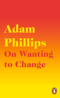 Adam Phillips - On Wanting to Change artwork