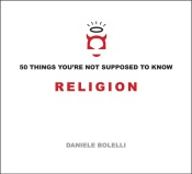 50 Things You're Not Supposed To Know: Religion