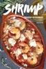 Shrimp Cookbook for Beginners: Over 25 Shrimp Recipes to Prepare Everyone's Favorite Seafood