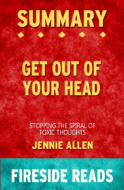 Get Out of Your Head: Stopping the Spiral of Toxic Thoughts by Jennie Allen: Summary by Fireside Reads