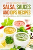 Salsa, Sauces and Dips Recipes: The Ultimate Salsa Recipe Cookbook