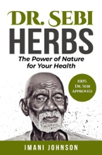 Dr. Sebi Herbs: The Power Of Nature For Your Health