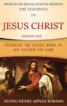 Profound Revelations Behind The Teachings Of Jesus Christ