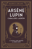 Download and Read Online Arsène Lupin. Caballero ladrón