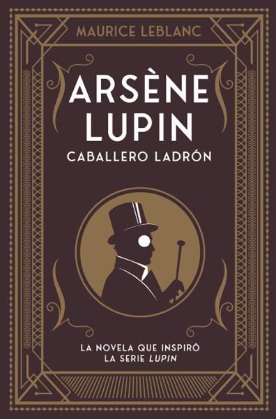 Arsène Lupin. Caballero ladrón por Maurice Leblanc