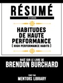Resume Etendu: Habitudes De Haute Performance (High Performance Habits) - Base Sur Le Livre De Brendon Burchard