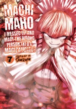 Machimaho: I Messed Up and Made the Wrong Person Into a Magical Girl! Vol. 7