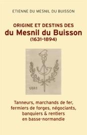 Download and Read Online Origine et destins des du Mesnil du Buisson (1631-1894)