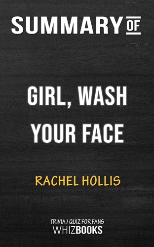 Whiz Books - Summary of Girl, Wash Your Face: Stop Believing the Lies About Who You Are so You Can Become Who You Were Meant to Be by Rachel Hollis (Trivia/Quiz for Fans)