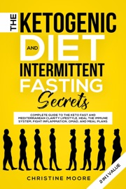 The Ketogenic Diet And Intermittent Fasting Secrets Complete Beginner S Guide To The Keto Fast And Low Carb Clarity Lifestyle Discover Personalized Meal Plan To Reset Your Life Today
