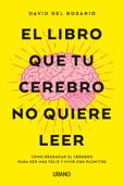 Download and Read Online El libro que tu cerebro no quiere leer