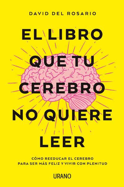 El libro que tu cerebro no quiere leer por David Del Rosario
