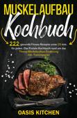 Muskelaufbau Kochbuch: 222 gesunde Fitness Rezepte unter 20 min. für jeden