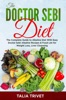 The Doctor Sebi Diet: The Complete Guide To Alkaline Diet With Easy Doctor Sebi Alkaline Recipes & Food List For Weight Loss, Liver Cleansing