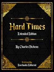 Hard Times (Extended Edition) – By Charles Dickens