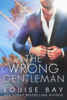 Louise Bay - The Wrong Gentleman artwork