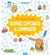 Mes dessins Kawaii : Sushis, cupcakes et compagnie
