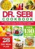 Dr. Sebi Cookbook: Ripe the Benefits of the Dr. Sebi 28-Day Alkaline Recipe Meal Plan to Live a Healthier and Disease Free Lifestyle