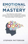 Emotional Intelligence Mastery The 20 Practical Guide To Boost Your EQ Atomic Effective Techniques To Improve Your Social Skills Self-Awareness Relationships And Making Friends  Why EQ Beats IQ