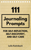 111 Journaling Prompts for Self-Reflection, Self-Discovery, and Self-Care