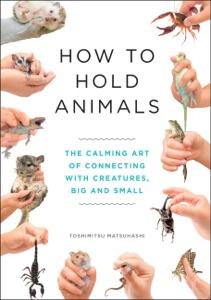 How to Hold Animals di Toshimitsu Matsuhashi & Angus Turvill Copertina del libro