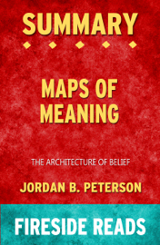 Maps of Meaning: The Architecture of Belief by Jordan B. Peterson: Summary by Fireside Reads